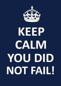 Keep calm you did not fail